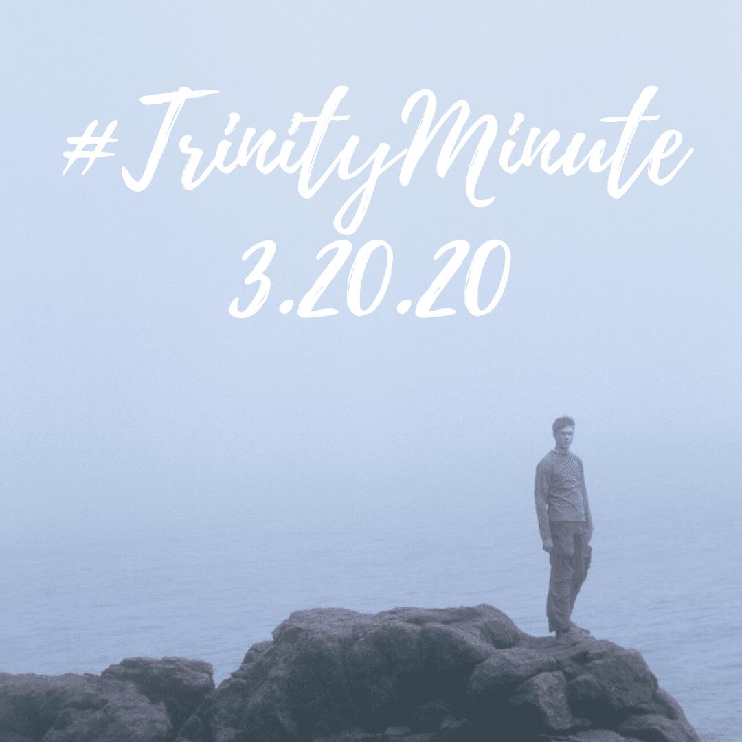 #TrinityMinute 3-20-20