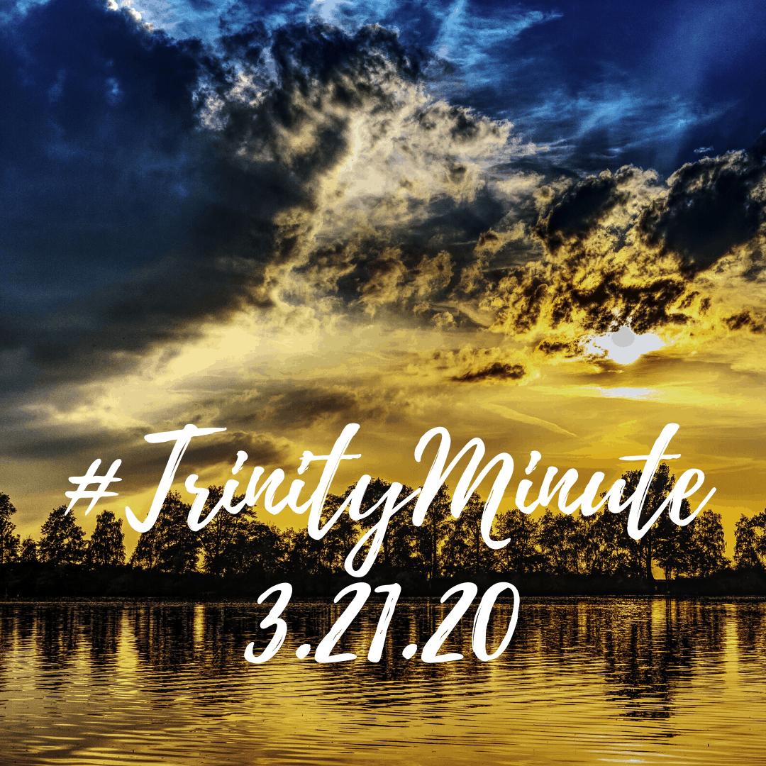 #TrinityMinute 3-21-2020