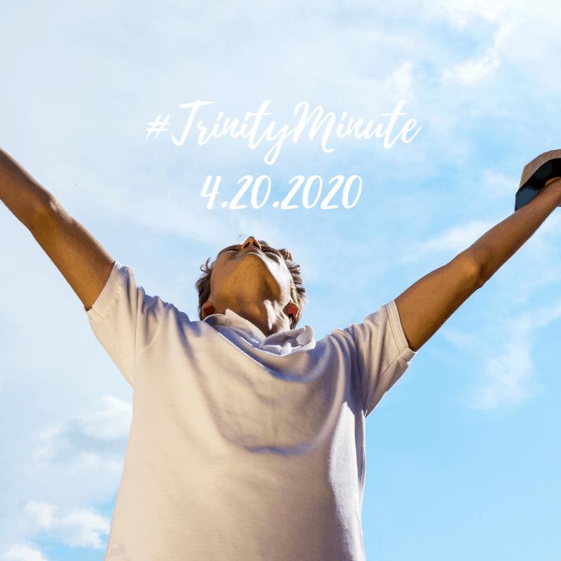 #TrinityMinute 4.20.2020