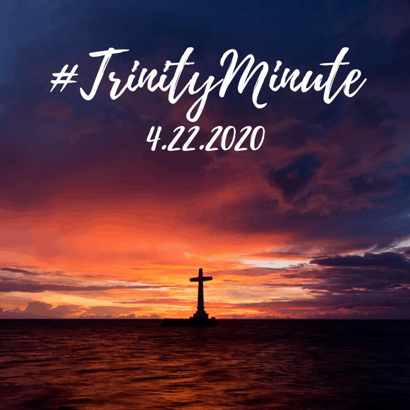 #TrinityMinute 4.22.2020